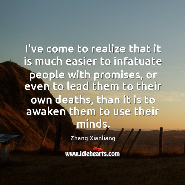 I've come to realize that it is much easier to infatuate people Image
