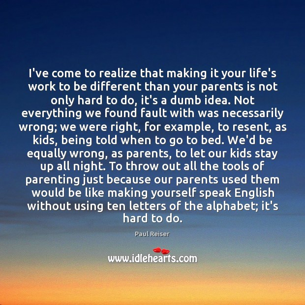 I've come to realize that making it your life's work to be Paul Reiser Picture Quote