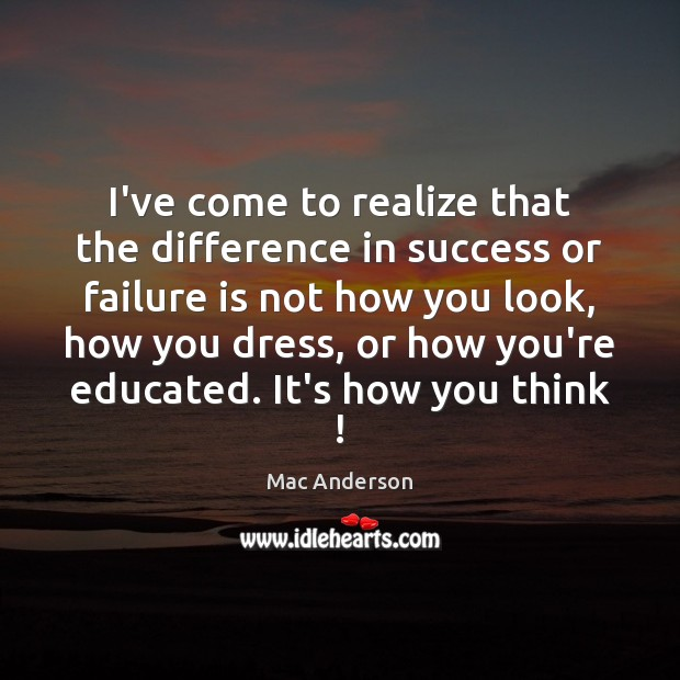 I've come to realize that the difference in success or failure is Image