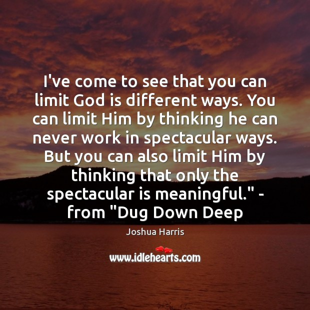 I've come to see that you can limit God is different ways. Image