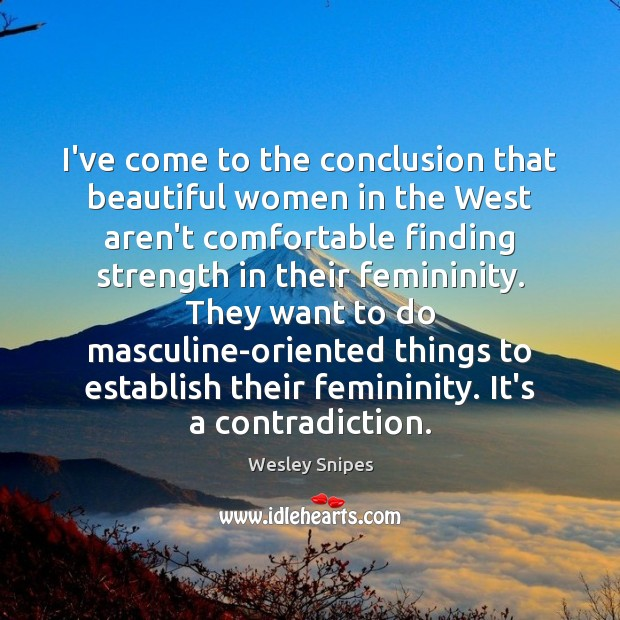 I've come to the conclusion that beautiful women in the West aren't Wesley Snipes Picture Quote