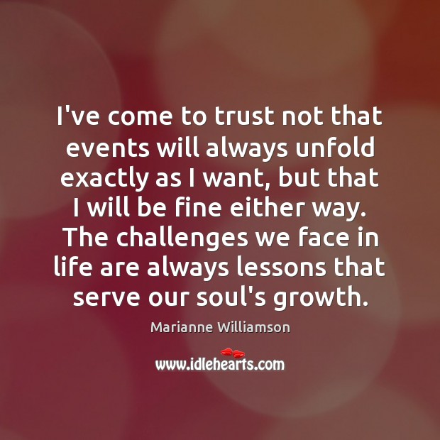 I've come to trust not that events will always unfold exactly as Image