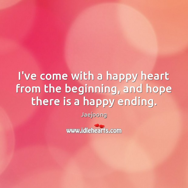 I've come with a happy heart from the beginning, and hope there is a happy ending. Image