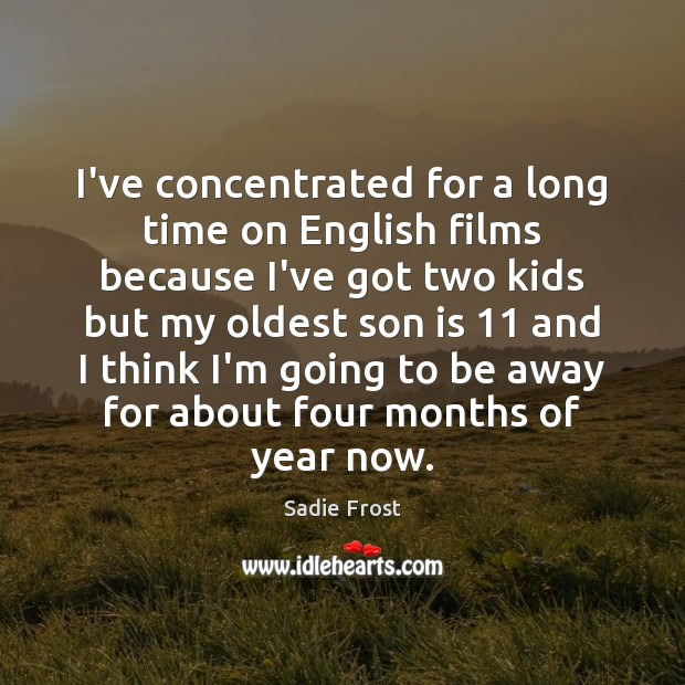 I've concentrated for a long time on English films because I've got Son Quotes Image