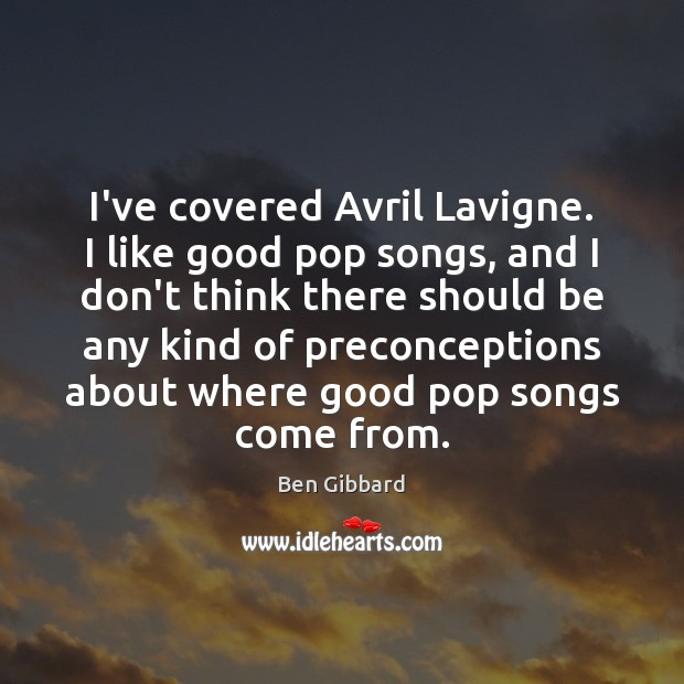 Image, I've covered Avril Lavigne. I like good pop songs, and I don't