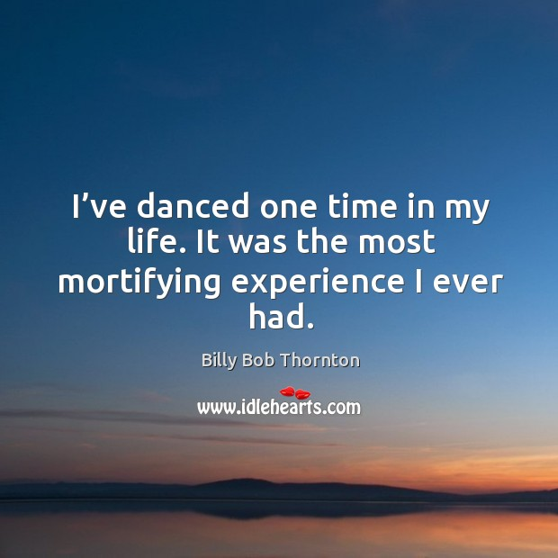 I've danced one time in my life. It was the most mortifying experience I ever had. Image
