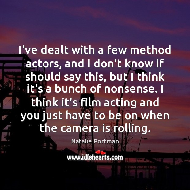 I've dealt with a few method actors, and I don't know if Natalie Portman Picture Quote