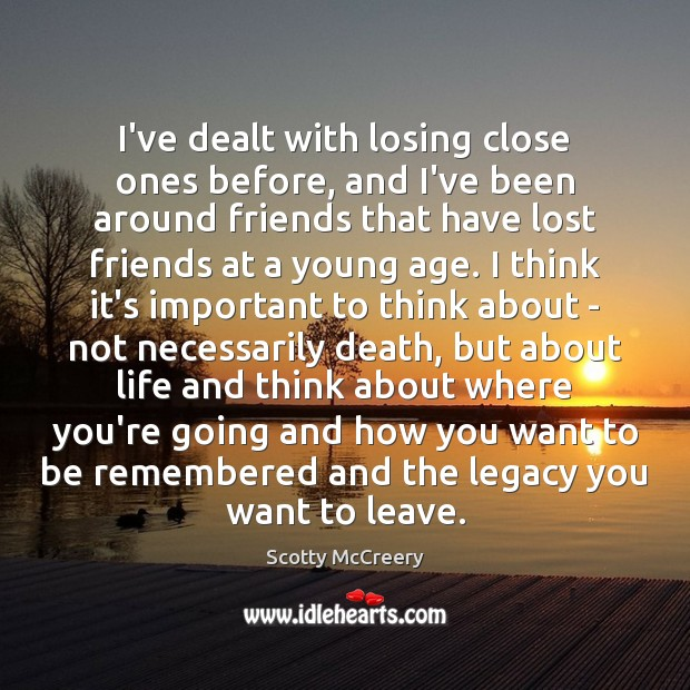 I've dealt with losing close ones before, and I've been around friends Image