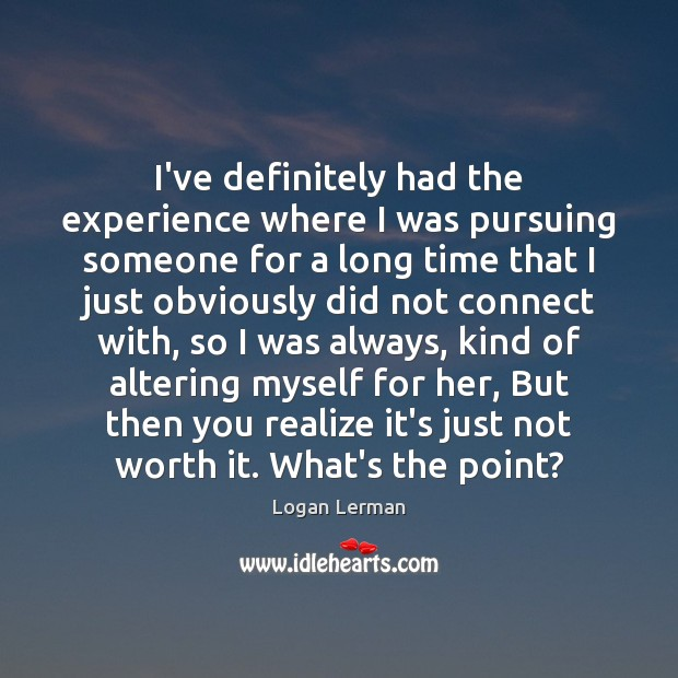 Image, I've definitely had the experience where I was pursuing someone for a