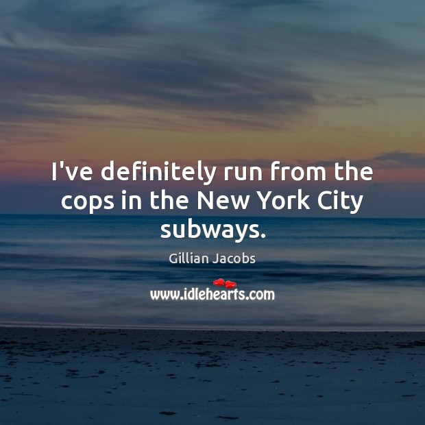 I've definitely run from the cops in the New York City subways. Image