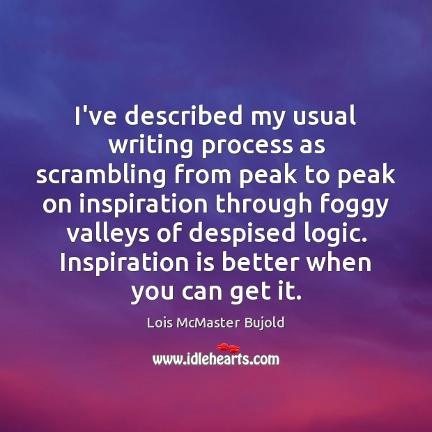 I've described my usual writing process as scrambling from peak to peak Lois McMaster Bujold Picture Quote