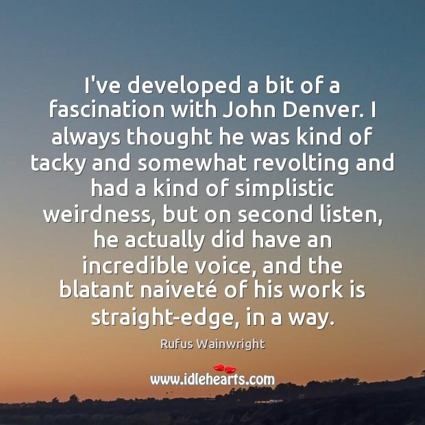 Image, I've developed a bit of a fascination with John Denver. I always