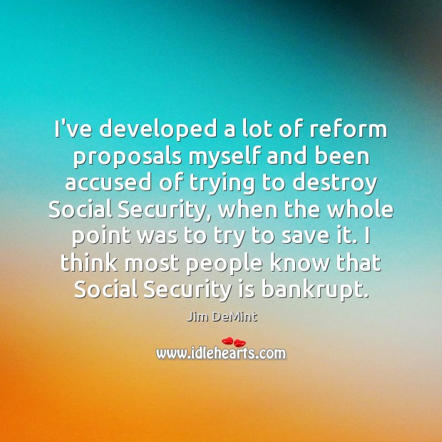 I've developed a lot of reform proposals myself and been accused of Image