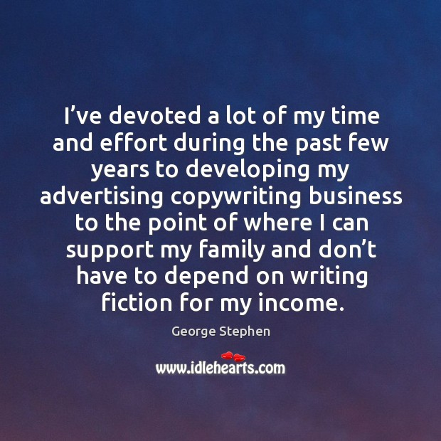 I've devoted a lot of my time and effort during the past few years George Stephen Picture Quote