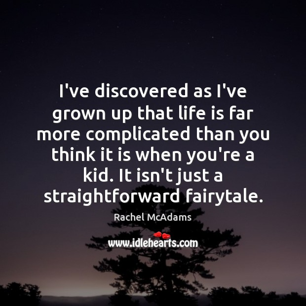 Image, I've discovered as I've grown up that life is far more complicated