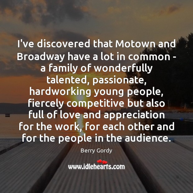 Image, I've discovered that Motown and Broadway have a lot in common –