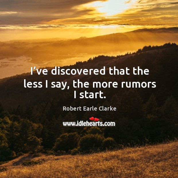 I've discovered that the less I say, the more rumors I start. Image