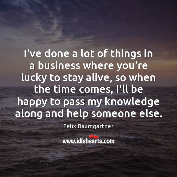 I've done a lot of things in a business where you're lucky Business Quotes Image
