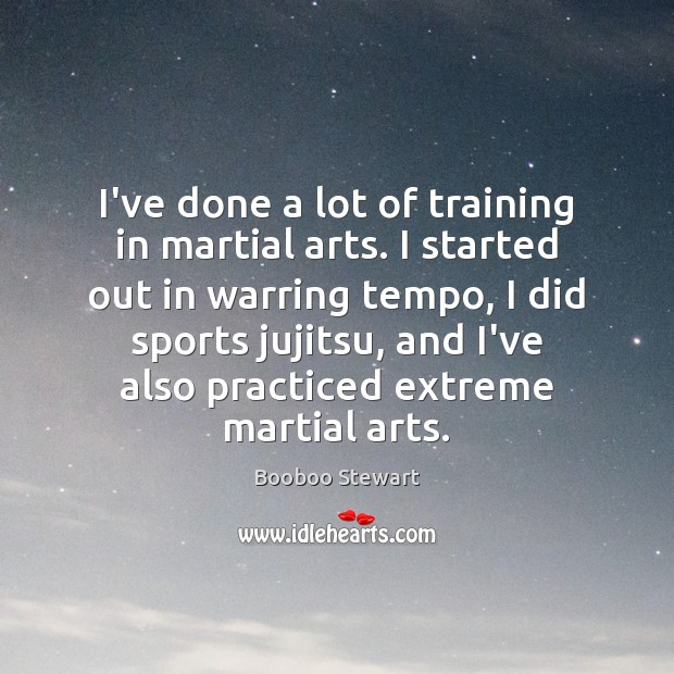 Image, I've done a lot of training in martial arts. I started out