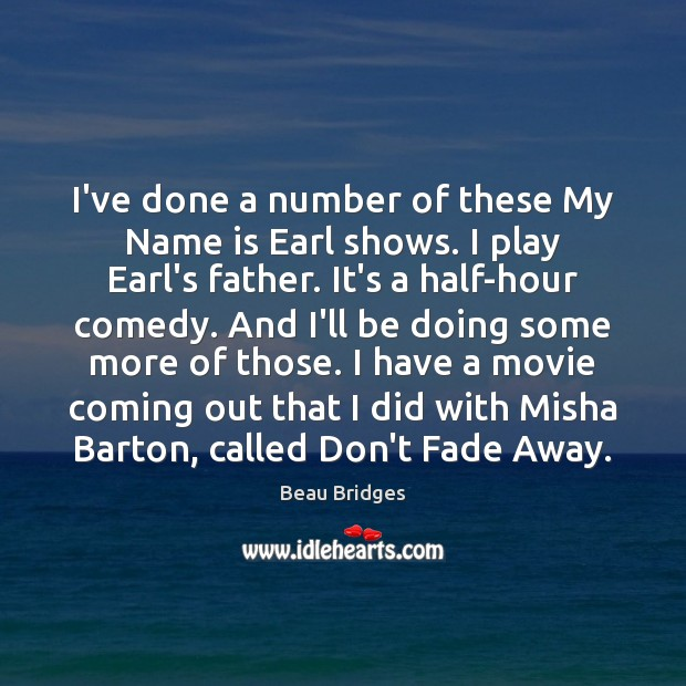 Image, I've done a number of these My Name is Earl shows. I