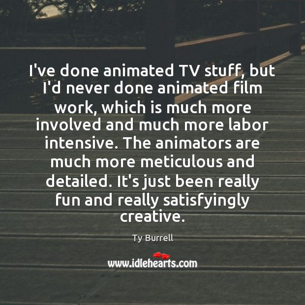 I've done animated TV stuff, but I'd never done animated film work, Image