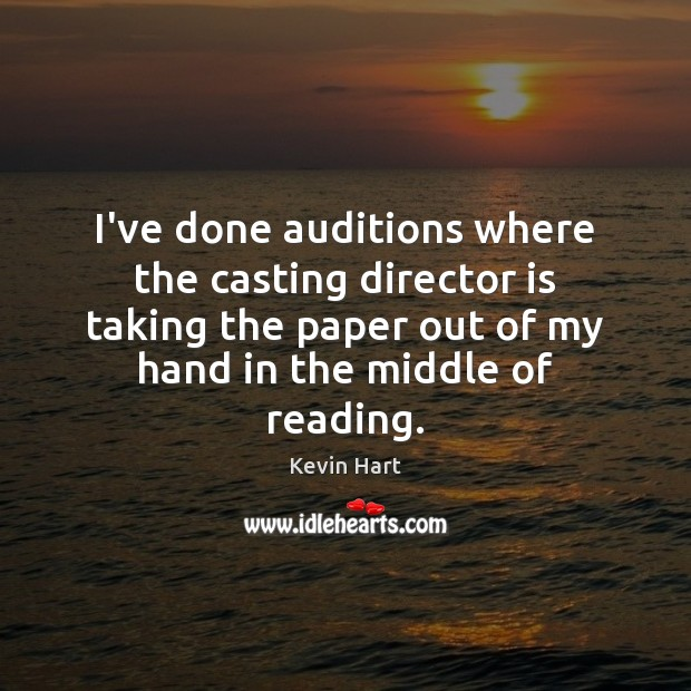 I've done auditions where the casting director is taking the paper out Kevin Hart Picture Quote