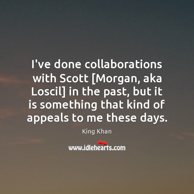 Image, I've done collaborations with Scott [Morgan, aka Loscil] in the past, but