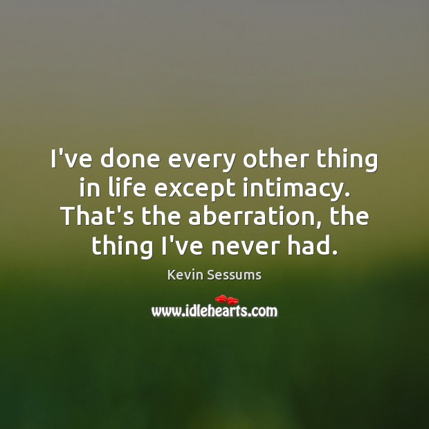 I've done every other thing in life except intimacy. That's the aberration, Image