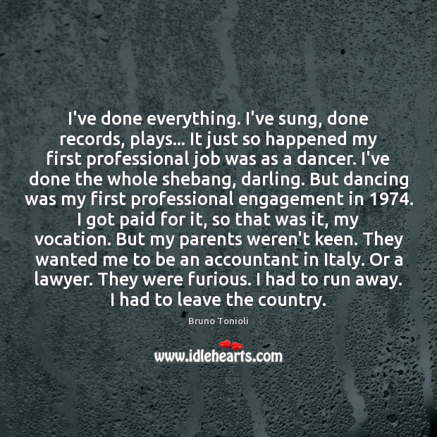 Image, I've done everything. I've sung, done records, plays… It just so happened