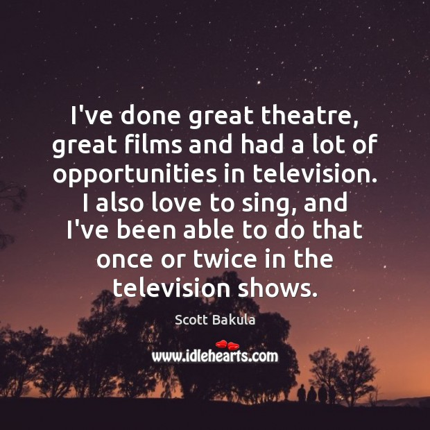 I've done great theatre, great films and had a lot of opportunities Image