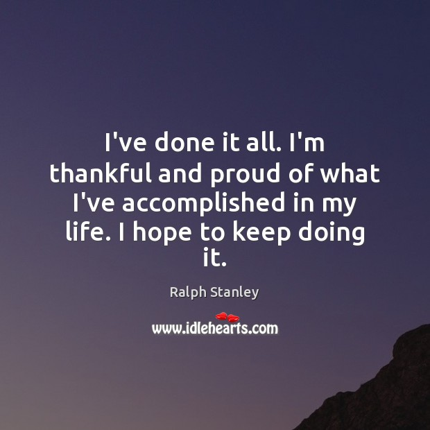 I've done it all. I'm thankful and proud of what I've accomplished Thankful Quotes Image