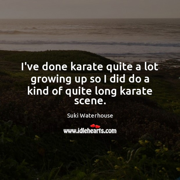 I've done karate quite a lot growing up so I did do a kind of quite long karate scene. Image