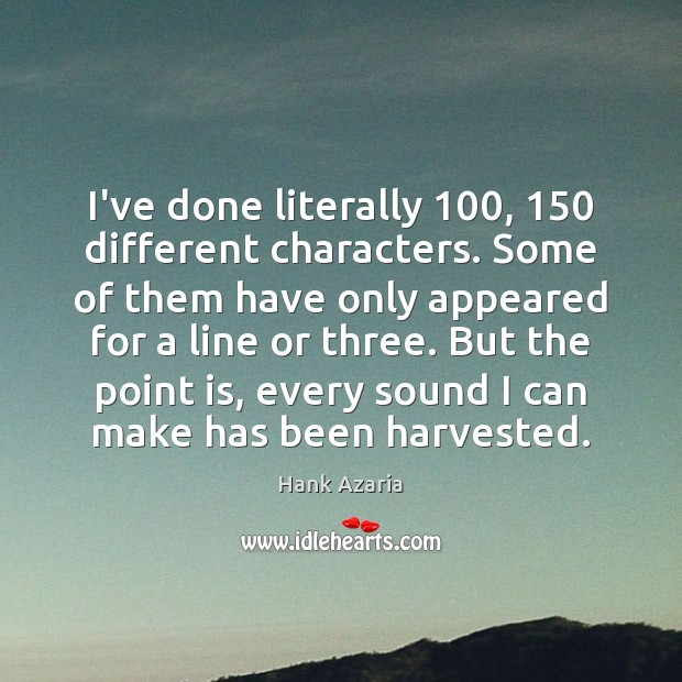 I've done literally 100, 150 different characters. Some of them have only appeared for Hank Azaria Picture Quote