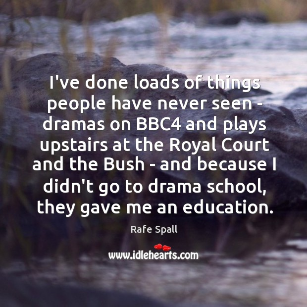 I've done loads of things people have never seen – dramas on Rafe Spall Picture Quote