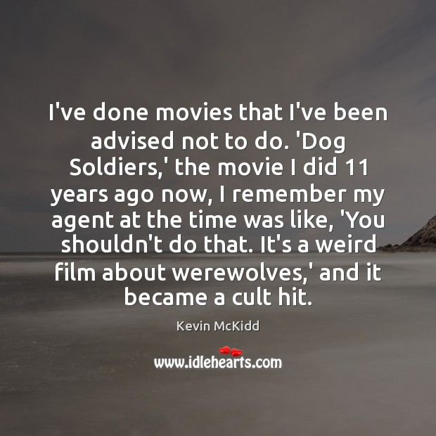 I've done movies that I've been advised not to do. 'Dog Soldiers, Image