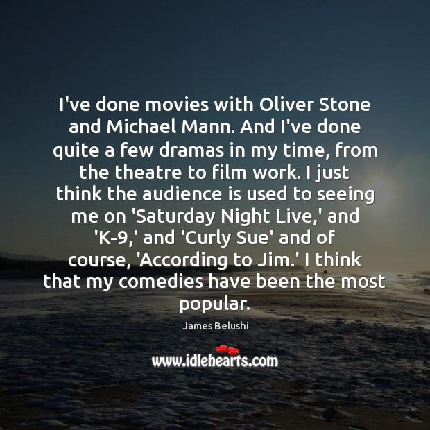 I've done movies with Oliver Stone and Michael Mann. And I've done Image