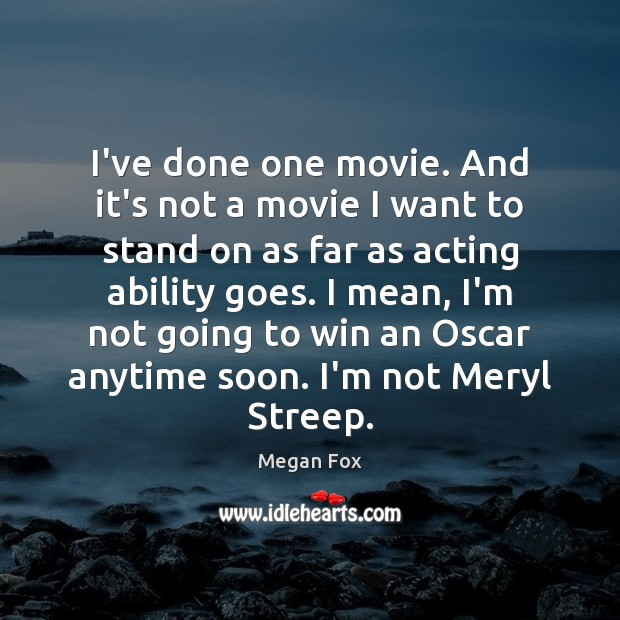 I've done one movie. And it's not a movie I want to Megan Fox Picture Quote