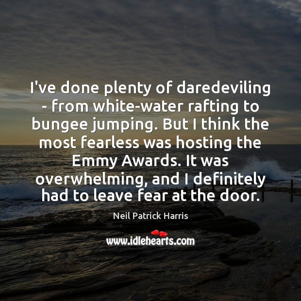 Image, I've done plenty of daredeviling – from white-water rafting to bungee jumping.
