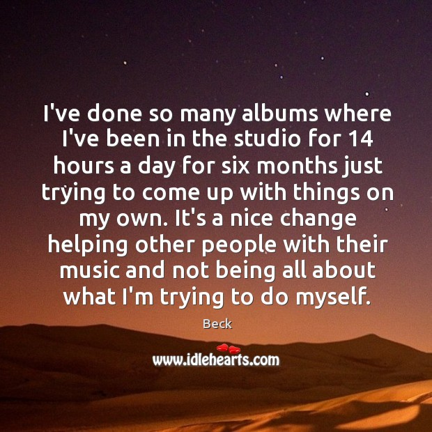 I've done so many albums where I've been in the studio for 14 Image