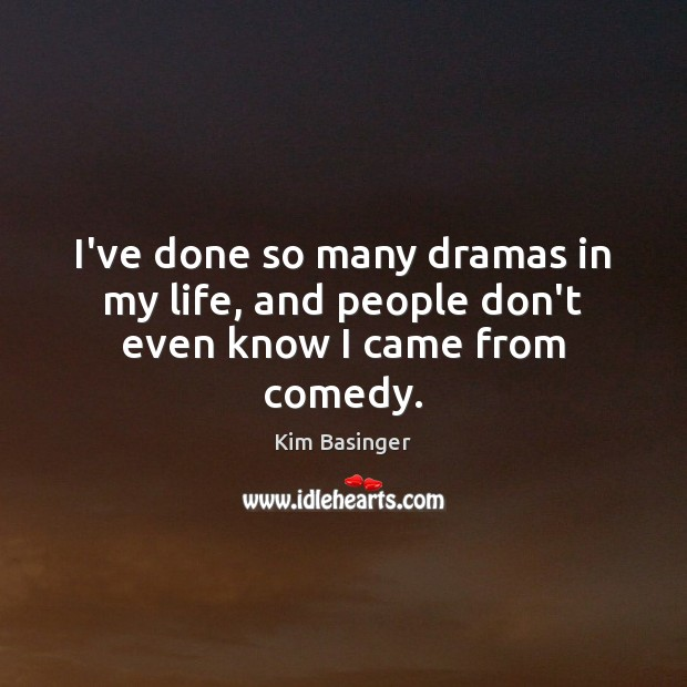 I've done so many dramas in my life, and people don't even know I came from comedy. Image