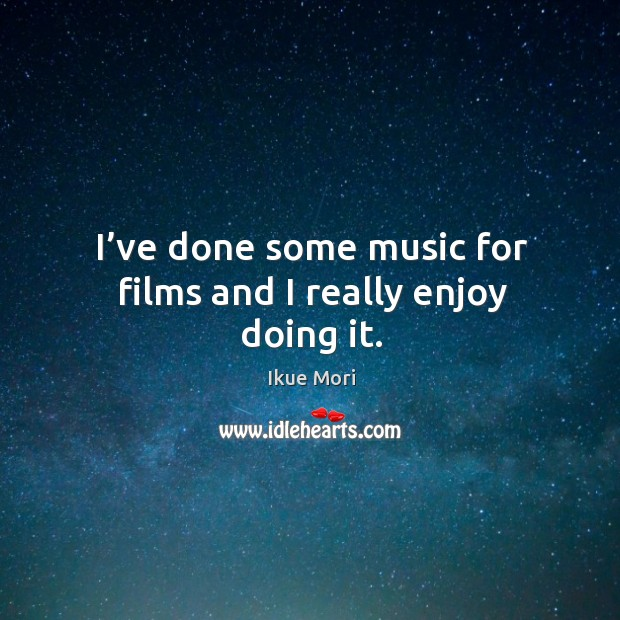 I've done some music for films and I really enjoy doing it. Ikue Mori Picture Quote