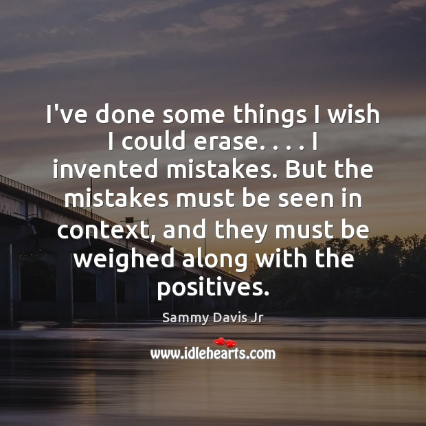 I've done some things I wish I could erase. . . . I invented mistakes. Image