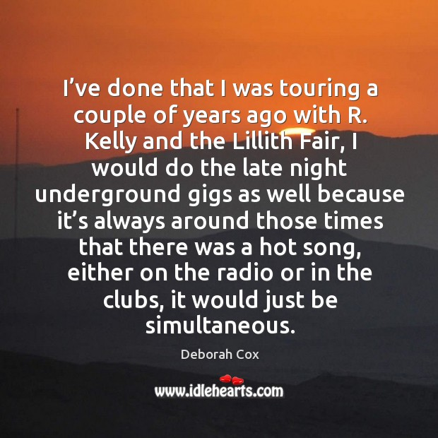 I've done that I was touring a couple of years ago with r. Kelly and the lillith fair Image
