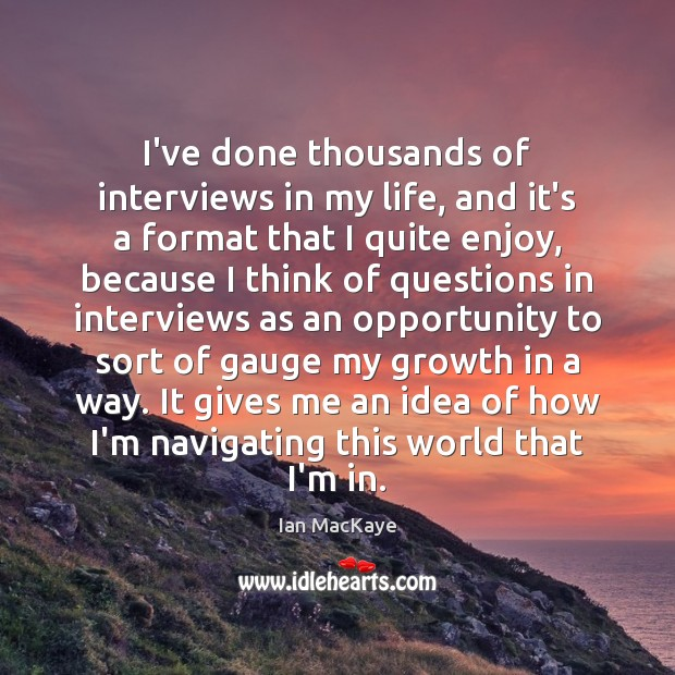 Image, I've done thousands of interviews in my life, and it's a format