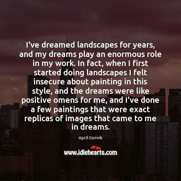 Image, I've dreamed landscapes for years, and my dreams play an enormous role