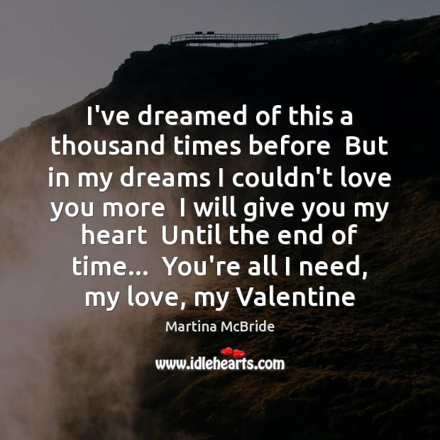 I've dreamed of this a thousand times before  But in my dreams Martina McBride Picture Quote