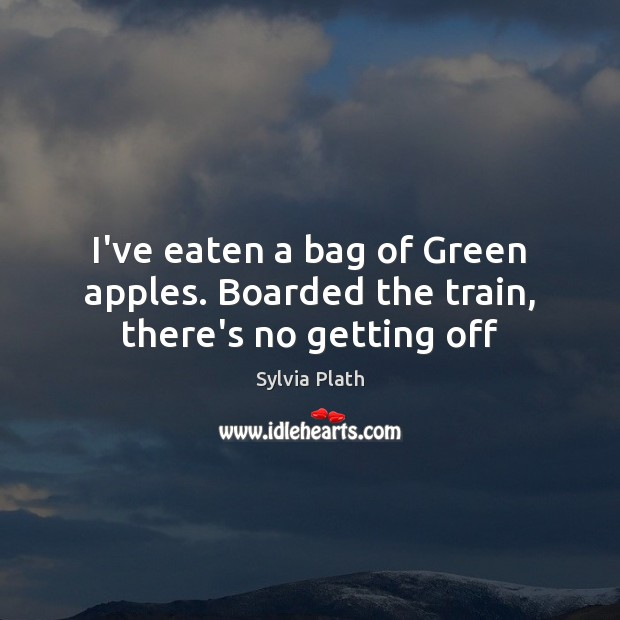 Image, I've eaten a bag of Green apples. Boarded the train, there's no getting off