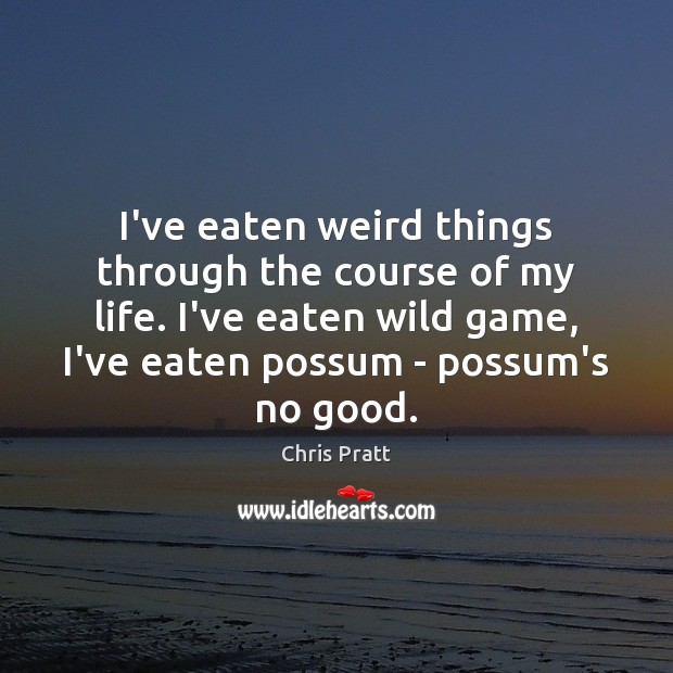 I've eaten weird things through the course of my life. I've eaten Image