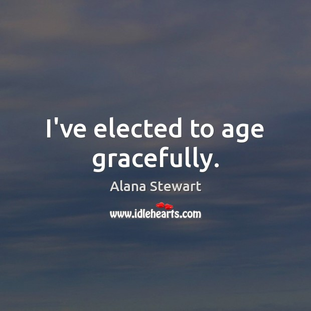 I've elected to age gracefully. Image