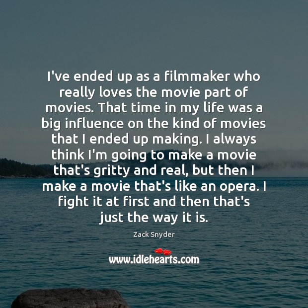 I've ended up as a filmmaker who really loves the movie part Zack Snyder Picture Quote
